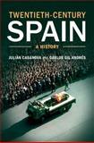 Twentieth-Century Spain : A History, Casanova, Julián and Gil Andrés, Carlos, 1107016967