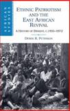 Ethnic Patriotism and the East African Revival : A History of Dissent, C. 1935-1972, Peterson, Derek R., 1107636965
