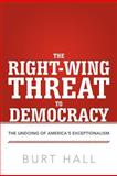 The Right-Wing Threat to Democracy, Burt Hall, 1475926960