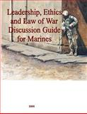 Leadership, Ethics and Law of War Discussion Guide for Marines, Marine Corps Marine Corps university, 1500596965