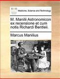 M Manilii Astronomicon Ex Recensione et Cum Notis Richardi Bentleii, Marcus Manilius, 1140986961