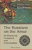 The Russians on the Amur : Its Discovery, Conquest, and Colonisation, Ravenstein, Ernest G., 1402196962