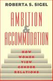 Ambition and Accommodation : How Women View Gender Relations, Sigel, Roberta S., 0226756963