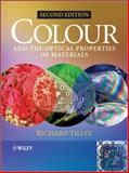 Colour and the Optical Properties of Materials : An Exploration of the Relationship Between Light, the Optical Properties of Materials and Colour, Tilley, Richard J. D., 0470746963