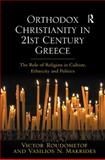 Orthodox Christianity in 21st Century Greece : The Role of Religion in Culture Ethnicity and Politics, Roudometof, Victor and Makrides, Vasilios N., 0754666964