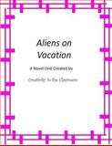 Aliens on Vacation: a Novel Unit Created by Creativity in the Classroom, Creativity Classroom, 1495496961