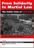 From Solidarity to Martial Law : The Polish Crisis of 1980-1981: A Documentarty History, Andrzej Paczkowski, Malcolm Byrne, 9637326960