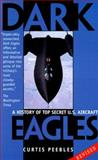 Dark Eagles, Curtis Peebles, 089141696X