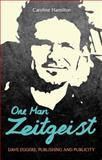 One Man Zeitgeist : Dave Eggers, Publishing and Publicity, Hamilton, Caroline, 1441166963