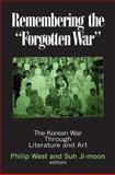 Remembering the 'Forgotten War' : The Korean War Through Literature and Art, , 0765606968