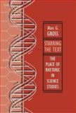 Starring the Text : The Place of Rhetoric in Science Studies, Gross, Alan G., 0809326965