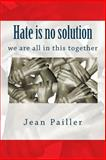 Hate Is No Solution, Jean Pailler, 1500246964