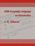ARM Assembly Language - an Introduction, J. R. Gibson, 1847536964