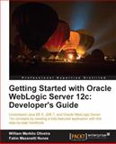 Getting Started with Oracle WebLogic Server 12c, Fabio Mazanatti Nunes and William Markito Oliveira, 1849686963