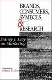 Brands, Consumers, Symbols, and Research : Sidney J. Levy on Marketing, Rook, Dennis W. and Levy, Sidney J., 0761916970