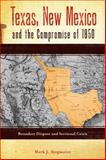 Texas, New Mexico, and the Compromise Of 1850, Mark J. Stegmaier, 0896726975