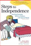 Steps to Independence : Teaching Everyday Skills to Children with Special Needs, Baker, Bruce L. and Brightman, Alan J., 1557666970