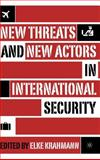 New Threats and New Actors in International Security, Krahmann, Elke, 1403966974