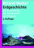 Erdgeschichte : Die Entstehung der Kontinente und Ozeane, Walter, Roland, 3110176971