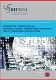Disruptive Innovation in Manufacturing Engineering Towards the 4th Industrial Revolution : Mit CD-ROM. Proceedings of the 8th International CIRP Conference on Digital Enterprise Technology - DET 2014, , 3839606977