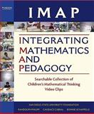 IMAP Integrating Mathematics and Pedagogy : Searchable Collection of Children's Mathematical Thinking Video Clips and Facilitator's Guide, San Diego State University Research Foundation Staff and Philipp, Randolph, 0132626977