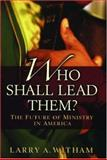 Who Shall Lead Them?, Larry A. Witham, 0195166973