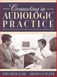 Counseling in Audiologic Practice : Helping Patients and Families Adjust to Hearing Loss, Clark, John Greer and English, Kristina M., 020536697X