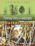 Painting Trees and Landscapes in Watercolor, Ted Kautzky, 0486456978