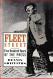 Fleet Street : Five Hundred Years of the Press, Griffiths, Dennis, 0712306978