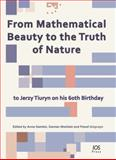 From Mathematical Beauty to the Truth of Nature : To Jerzy Tiuryn on his 60th Birthday, A. Gambin, D. Niwinski, P. Urzyczyn, 1607506971