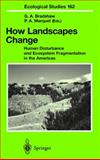 How Landscapes Change : Human Disturbance and Ecosystem Fragmentation in the Americas, , 3540436979