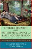 Literary Research and the British Renaissance and Early Modern Period : Strategies and Sources, Bowers, Jennifer and Keeran, Peggy, 0810856972