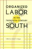 Organized Labor in the Twentieth-Century South 9780870496974