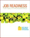 Job Readiness for Health Professionals : Soft Skills Strategies for Success, Elsevier, 1455726974