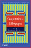 Computational Lithography, Ma, Xu and Arce, Gonzalo R., 047059697X