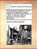 Pharmacopoeia Contracta; in Usum Nosocomii Ad Pauperes E Gente Lusitanica Curandos Nuper Instituti a J de C S and P de L M D et Ejusdem Nosocomii, Jacob De Castro Sarmento, 1170666973