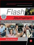 Flash Journalism : How to Create Multimedia News Packages, McAdams, Mindy, 0240806972