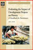 Evaluating the Impact of Development Projects on Poverty : A Handook for Practitioners, Baker, Judy L., 0821346970