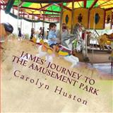 James' Journey to the Amusement Park, Carolyn Huston, 1492336971