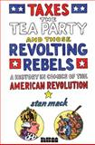 Taxes, the Tea Party, and Those Revolting Rebels, Stan Mack, 1561636975