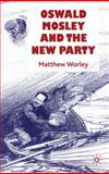 Oswald Mosley and the New Party, Worley, Matthew, 0230206972