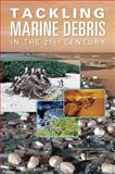 Tackling Marine Debris in the 21st Century, Committee on the Effectiveness of International and National Measures to Prevent and Reduce Marine Debris and Its Impacts and National Research Council, 0309126975