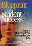 Blueprint for Student Success : A Guide to Research-Based Teaching Practices K-12, Jones, Susan J., 0761946977
