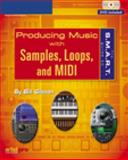 The S. M. A. R. T. Guide to Producing Music with Samples, Loops, and MIDI 9781592006977