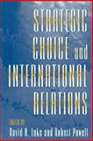 Strategic Choice and International Relations, , 0691026971