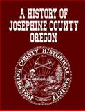 A History of Josephine County Oregon, Josephine County Historical Society, 1491016973