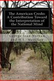 The American Credo: a Contribution Toward the Interpretation of the National Mind, George Jean Nathan and H.L. Mencken, 1502756978
