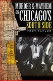 Murder and Mayhem on Chicago's South Side, Troy Taylor, 1596296976