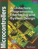 Microcontrollers : Architecture, Programming, Interfacing and System Design, Kamal, Raj, 8131706974