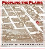 Peopling the Plains : Who Settled Where in Frontier Kansas, Shortridge, James R., 0700606971